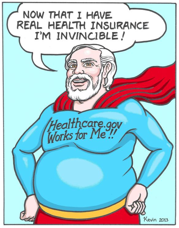 When I succeeded in securing health insurance on line at  healthcare.gov, the thought fluttered through my mind that now, with REAL health insurance, I would live forever in good health.